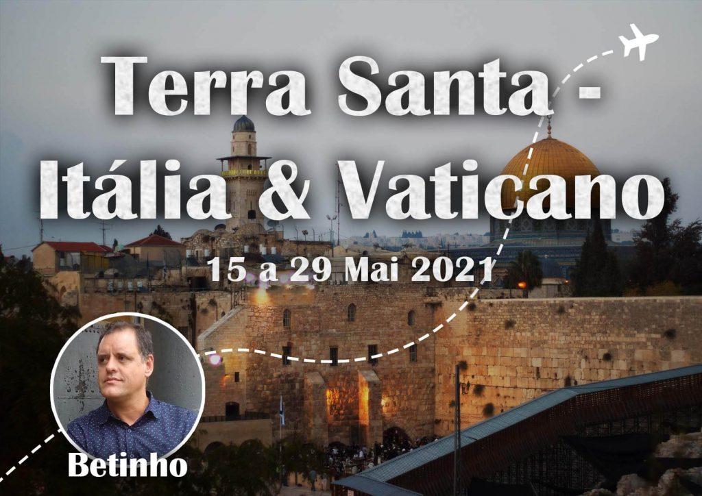 15.05.2021- TERRA SANTA ITALIA E VATICANO- BETINHO