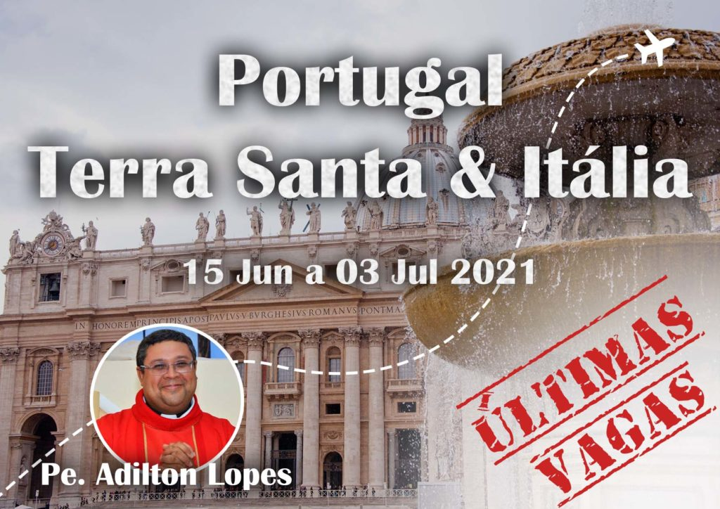 15.06.2021 - PORTUGAL TERRA SANTA E ITALIA - PE ADILTON